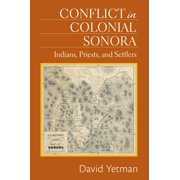 Conflict in Colonial Sonora: Indians, Priests, and Settlers - eBook