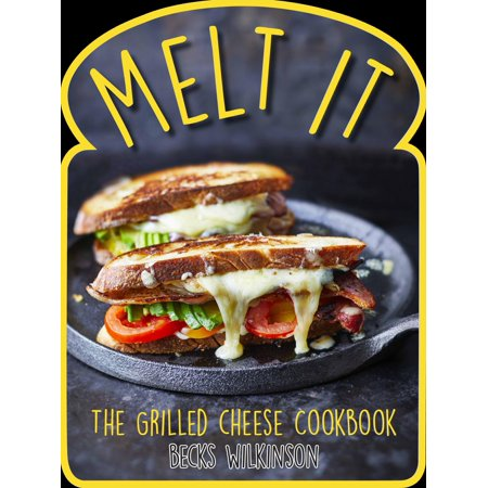 Melt It : The Grilled Cheese Cookbook