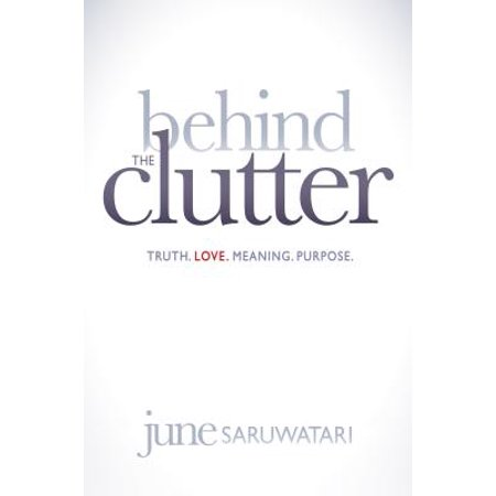 Behind the Clutter : Truth. Love. Meaning.