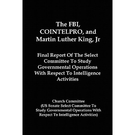 The FBI, Cointelpro, and Martin Luther King, JR. (The Senate Intelligence Committee Report On Torture)