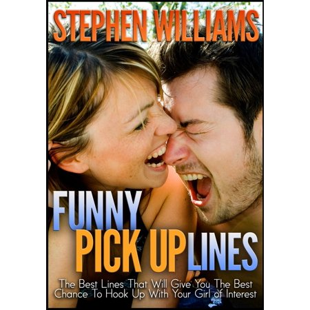 Funny Pick Up Lines: The Best Lines That Will Give You The Best Chance To Hook Up With Your Girl Of Interest - (Best Female Pick Up Lines)