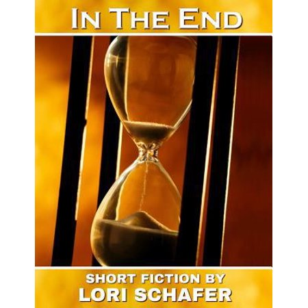 In The End  Short Fiction By Lori Schafer   Large Print