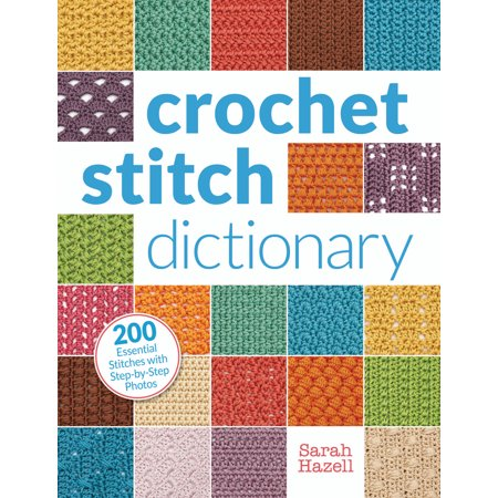 - Crochet Stitch Dictionary : 200 Essential Stitches with Step-by-Step Photos