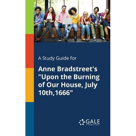 A Study Guide for Anne Bradstreet's Upon the Burning of Our House, July (Upon The Burning Of Our House Analysis)