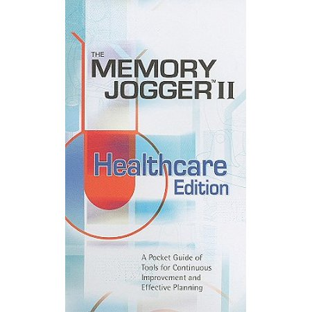 Memory Jogger II Healthcare Edition : A Pocket Guide of Tools for Continous Improvement and Effective Planning