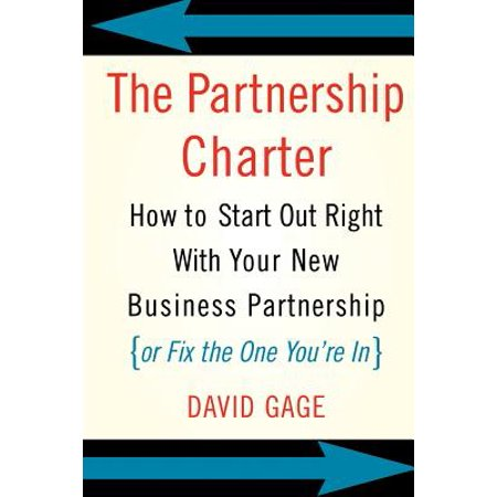 The Partnership Charter : How To Start Out Right With Your New Business Partnership (or Fix The One You're