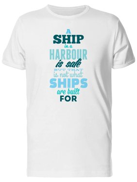 A Ship In A Harbor Is Safe... Tee Men's -Image by Shutterstock