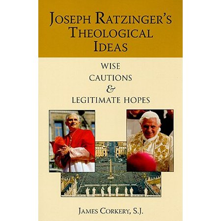 Joseph Ratzinger's Theological Ideas : Wise Cautions and Legitimate Hopes