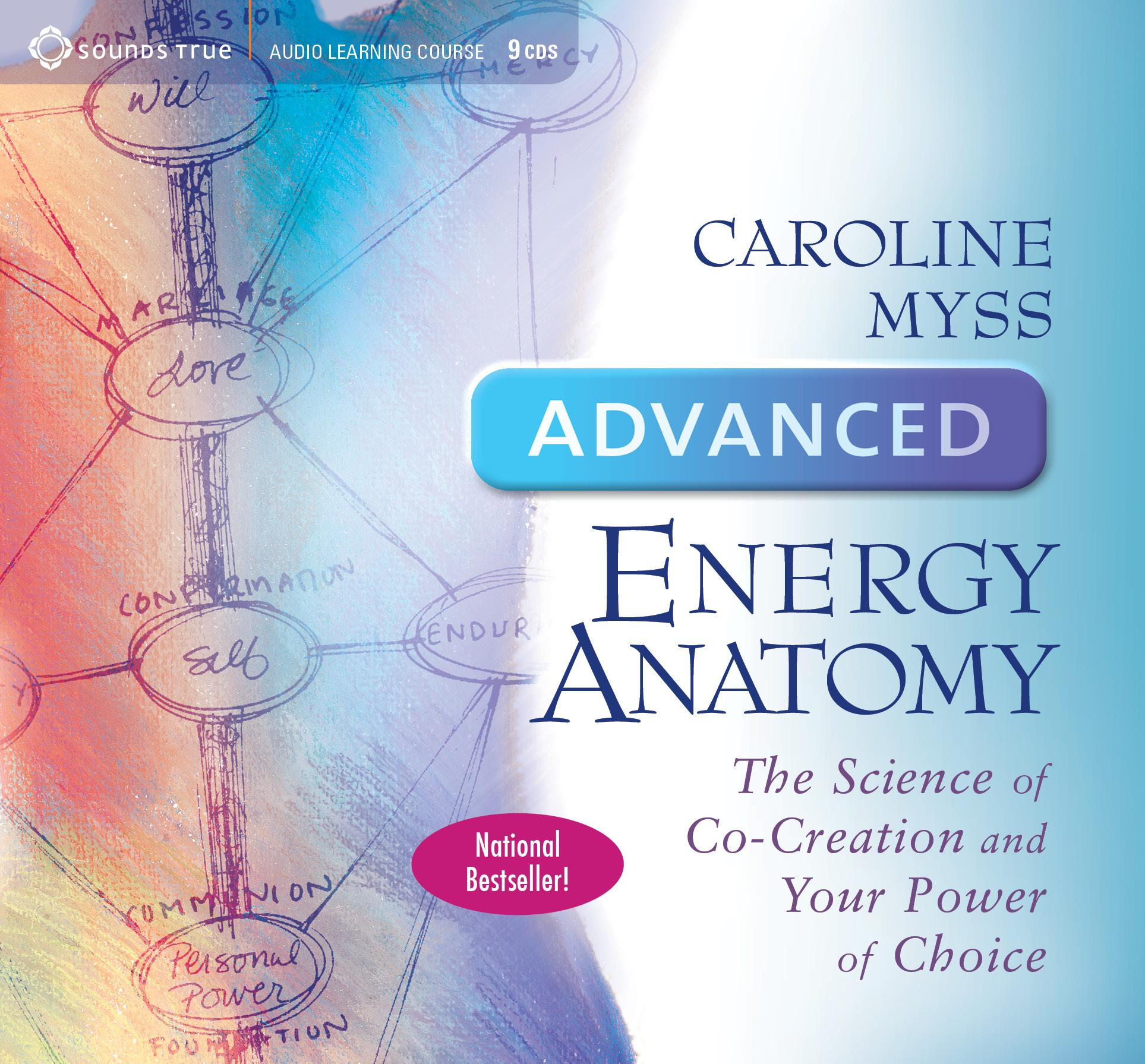 Advanced Energy Anatomy : The Science of Co-Creation and Your Power of Choice