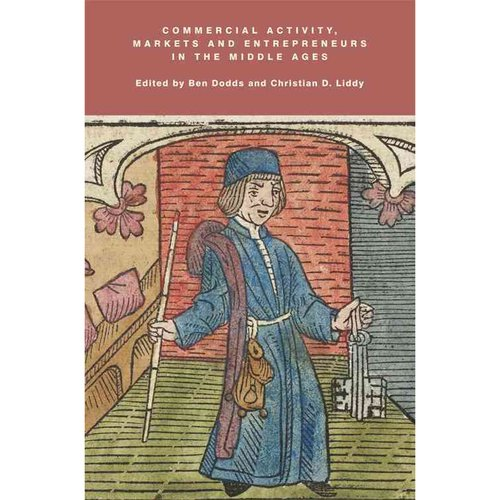 Commercial Activity, Markets and Entrepreneurs in the Middle Ages: Essays in Honour of Richard Britnell