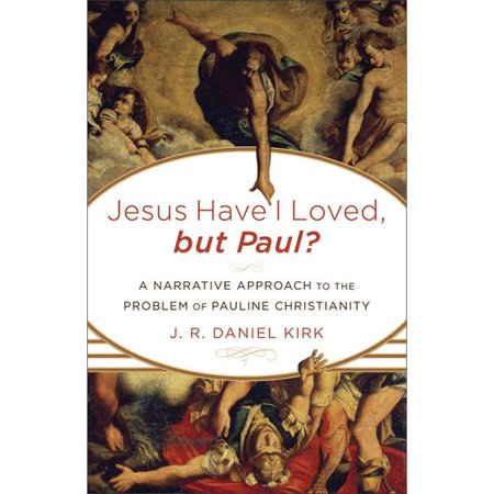 Jesus Have I Loved, But Paul?: A Narrative Approach to the Problem of Pauline Christianity by