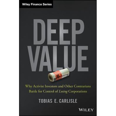 Deep Value : Why Activist Investors and Other Contrarians Battle for Control of
