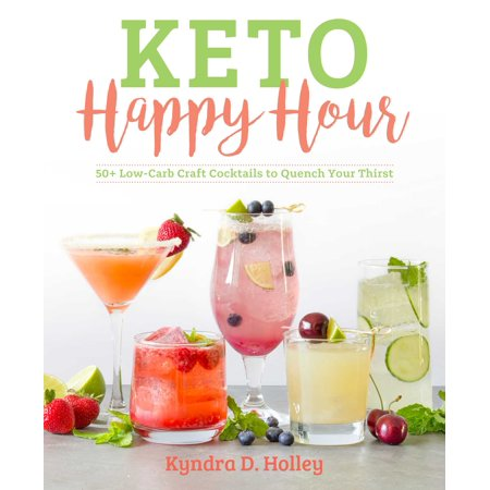 Keto Happy Hour : 50+ Low-Carb Craft Cocktails to Quench Your (Happy Hour Boxed)