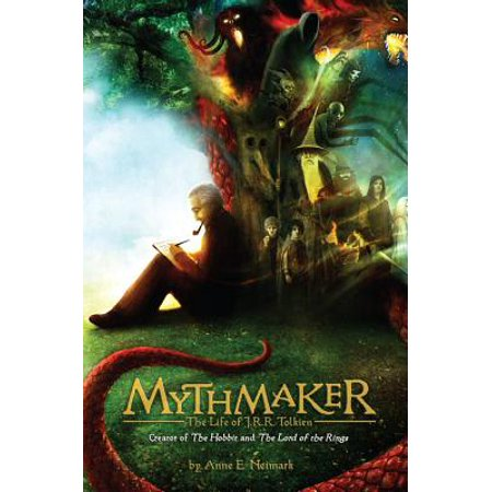 Mythmaker : The Life of J.R.R. Tolkien, Creator of The Hobbit and The Lord of the