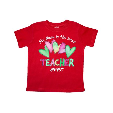 My Mom is the Best Teacher Ever Toddler T-Shirt