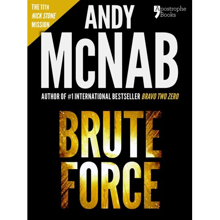 Brute Force (Nick Stone Book 11): Andy McNab's best-selling series of Nick Stone thrillers - now available in the US, with bonus material - eBook (Available Series)