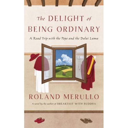 The Delight Of Being Ordinary  A Road Trip With The Pope And The Dalai Lama