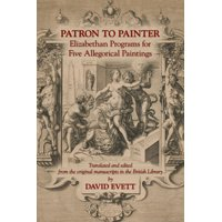 Patron to Painter: Elizabethan Programs for Five Allegorical Paintings