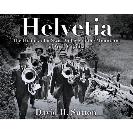 Helvetia : The History of a Swiss Village in the Mountains of West