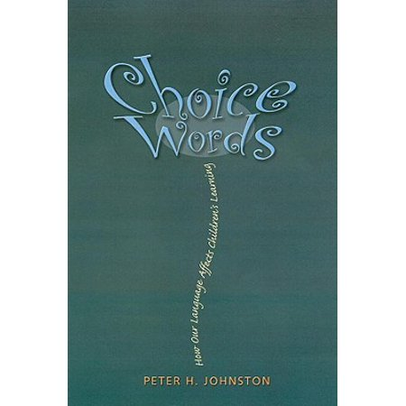 Choice Words : How Our Language Affects Children's - Choice Of Words
