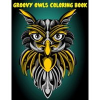 Groovy Owls Coloring Book: Best Adult Coloring Book with Cute Owl Portraits, Fun Owl Designs, interested 50+ unique design every one must loved it (Paperback)