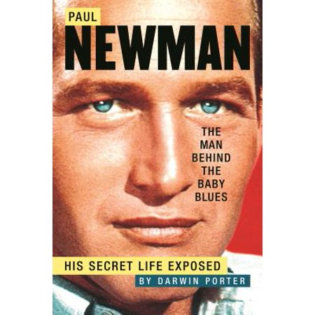 Paul Newman, The Man Behind the Baby Blues: His Secret Life Exposed - eBook