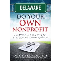 Delaware Do Your Own Nonprofit : The Only GPS You Need for 501c3 Tax Exempt Approval
