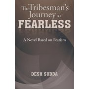 The Tribesman's Journey to Fearless : A Novel Based on Fearism