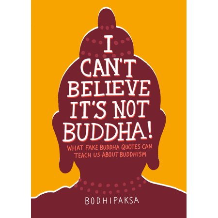 I Can't Believe It's Not Buddha! : What Fake Buddha Quotes Can Teach Us About (Where Can I Buy Fake Glasses)
