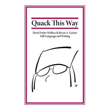Quack This Way : David Foster Wallace & Bryan A. Garner Talk Language and