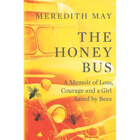The Honey Bus: A Memoir of Loss, Courage and a Girl Saved by Bees - eBook