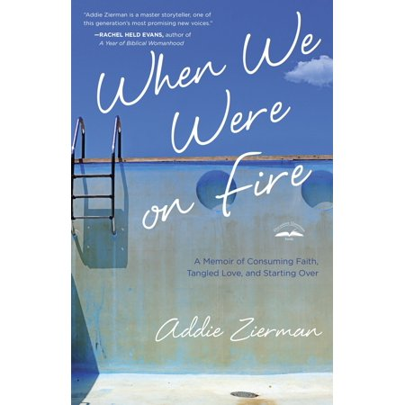 When We Were on Fire : A Memoir of Consuming Faith, Tangled Love, and Starting
