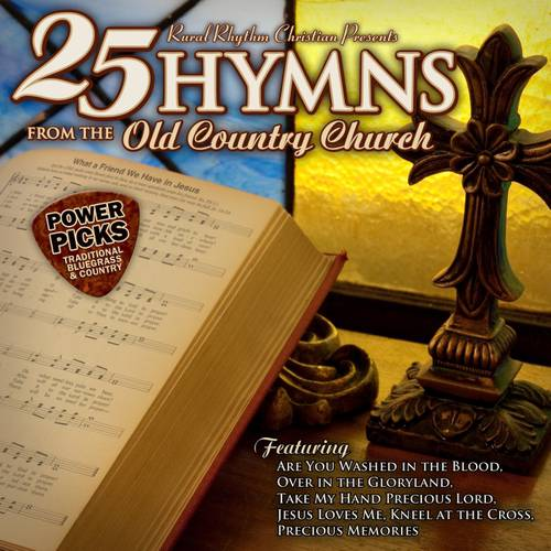 25 Hymns From The Old Country Church: Power Picks - Traditional Bluegrass & Country