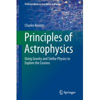 Undergraduate Lecture Notes in Physics: Principles of Astrophysics : Using Gravity and Stellar Physics to Explore the Cosmos (Paperback)
