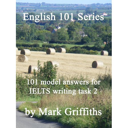 English 101 Series: 101 model answers for IELTS writing task 2 -