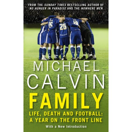 Family : Life, Death and Football: A Year on the Frontline with a Proper Club