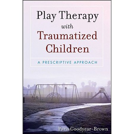 Play Therapy with Traumatized Children : A Prescriptive