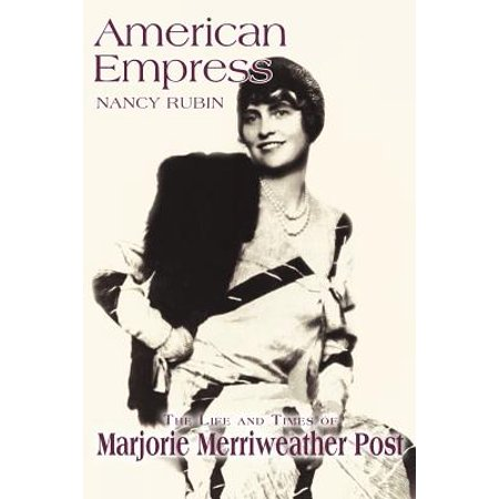 American Empress : The Life and Times of Marjorie Merriweather Post (Marjorie Post)