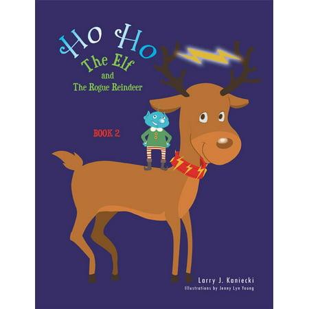 Ho Ho the Elf and the Rogue Reindeer - - Elf Reindeer