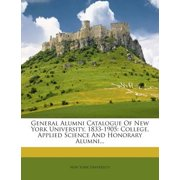 General Alumni Catalogue of New York University, 1833-1905 : College, Applied Science and Honorary Alumni...