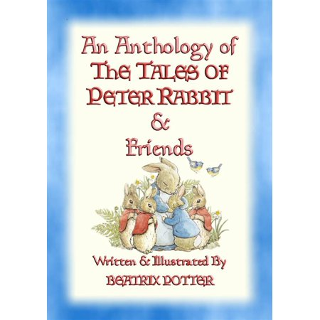 AN ANTHOLOGY OF THE TALES OF PETER RABBIT - 15 fully illustrated Beatrix Potter books in one volume -