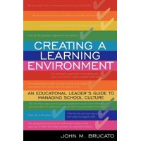 Creating a Learning Environment: An Educational Leader's Guide to Managing School Culture (Paperback)