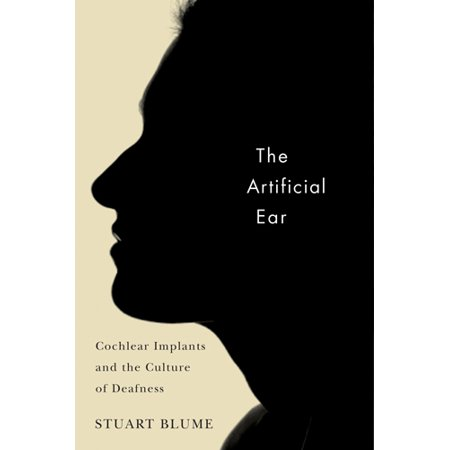 The Artificial Ear : Cochlear Implants and the Culture of Deafness ()