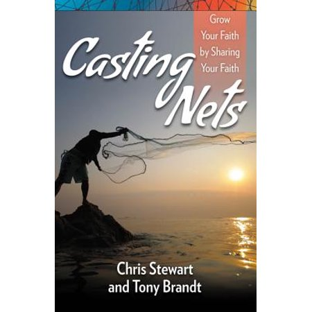 Casting Nets : Grow Your Faith by Sharing Your (Cast Your Nets On The Other Side)