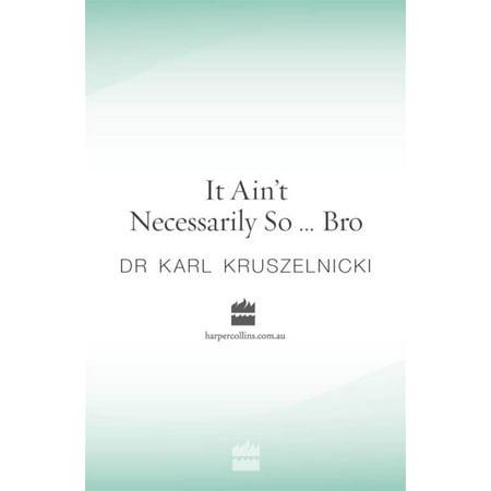 It Ain't Necessarily So... Bro - - It Aint Necessarily So Gershwin