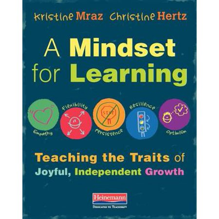 A Mindset for Learning : Teaching the Traits of Joyful, Independent