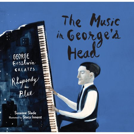 The Music in George's Head : George Gershwin Creates Rhapsody in Blue (Rhapsody Blue Part)