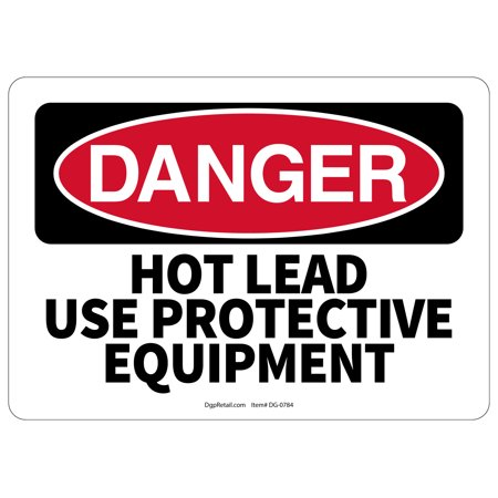 OSHA DANGER SAFETY SIGN HOT LEAD USE PROTECTION EQUIPMENT