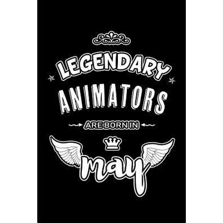 Legendary Animators are born in May : Blank Lined 6x9 Love your Animators Journal/Notebooks as Appreciation day, Birthday, Welcome, Farewell, Thanks giving, Christmas or any occasion gift for workplace coworkers, assistants, bosses, friends and