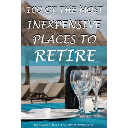 100 of the Most Inexpensive Places to Retire -